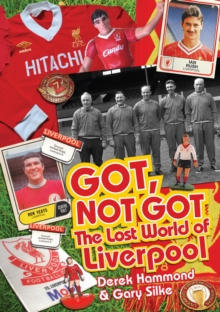 Got, Not Got: Liverpool : The Lost World of Liverpool Football Club, Hardback Book