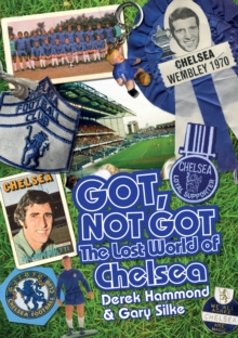 Got, Not Got: Chelsea : The Lost World of Chelsea Football Club, Hardback Book