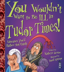 You Wouldn't Want to be Ill in Tudor Times!, Paperback Book