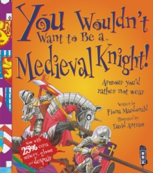You Wouldn't Want to be a Medieval Knight!, Paperback Book