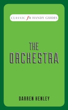 The Orchestra (Classic FM Handy Guides), Hardback Book