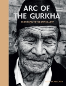 Arc of the Gurkha : From Nepal to the British Army, Hardback Book