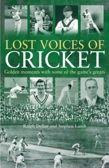 Lost Voices of Cricket : Legends of the Game in Conversation with Ralph Dellor, Paperback Book