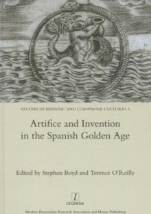 Artifice and Invention in the Spanish Golden Age, Hardback Book