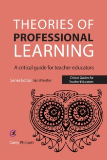 Theories of Professional Learning : A Critical Guide for Teacher Educators, Paperback Book