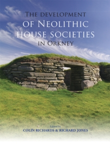 The Development of Neolithic House Societies in Orkney : Investigations in the Bay of Firth, Mainland, Orkney (1994-2014), EPUB eBook