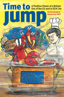 Time to Jump : A Positive Vision of an Independent Britain Outside the EU in an EEA Lite Agreement, Paperback Book