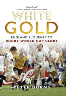 White Gold : England's Journey to Rugby World Cup Glory, Hardback Book