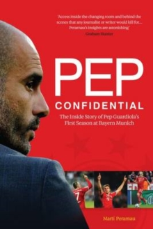 Pep Confidential : The Inside Story of Pep Guardiola's First Season at Bayern Munich, Paperback / softback Book