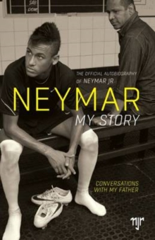 Neymar: My Story : Conversations with My Father, Paperback Book