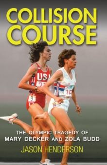Collision Course : The Olympic Tragedy of Mary Decker and Zola Budd, Paperback / softback Book