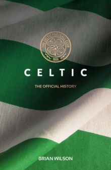 Celtic: The Official History, Paperback Book