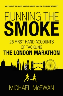 Running the Smoke : 26 First-Hand Accounts of Tackling the London Marathon, Paperback Book