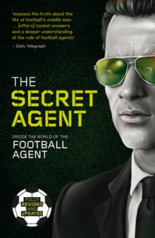 The Secret Agent : Fully Revised and Updated Edition of the Secret Agent: Inside the World of the Football Agent, Paperback Book