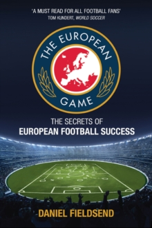 The European Game : An Adventure to Explore Football on the Continent and its Methods for Success, Paperback / softback Book