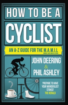 How to be a Cyclist : An A-Z of Life on Two Wheels, Paperback Book