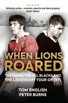 When Lions Roared : The Lions, the All Blacks and the Legendary Tour of 1971, Hardback Book