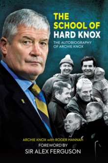 The School of Hard Knox : The Autobiography of Archie Knox, Hardback Book