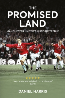 The Promised Land : Manchester United's Historic Treble, Paperback / softback Book
