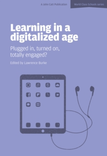 Learning in a Digitalized Age : Plugged in, Turned on, Totally Engaged?, Paperback Book