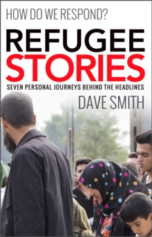 Refugee Stories : Seven Personal Journeys Behind the Headlines, Paperback Book