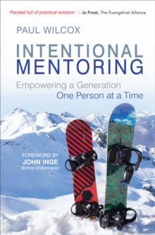 Intentional Mentoring : Empowering a Generation One Person at a Time, Paperback Book