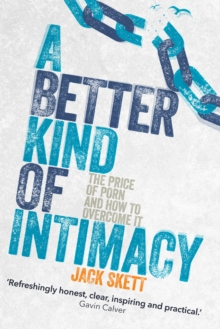 A Better Kind of Intimacy : The Price of Porn and How to Overcome It, Paperback Book