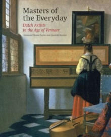 Masters of the Everyday : Dutch Artists in the Age of Vermeer, Hardback Book