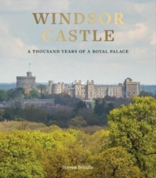 Windsor Castle : A Thousand Years of A Royal Palace, Hardback Book