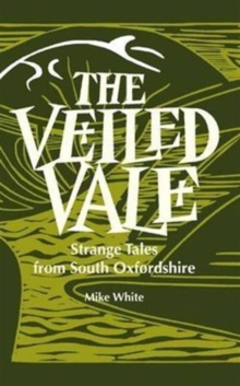 The Veiled Veil : Strange Tales from the Vale of the White Horse, Paperback Book