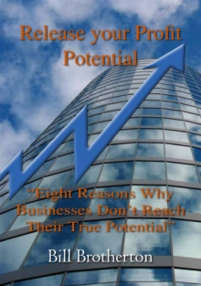 Release your Profit Potential : Eight Reasons Why Businesses Don't Reach Their True Potential, Paperback Book