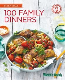 100 Family Dinners : Fuss-Free Meals the Whole Family Will Love, Paperback Book