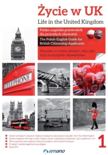 Life in the United Kingdom/Zycie w UK : The Polish-English Guide for British Citizenship applicants/Polsko-Angielski Przewodnik Dla Przyszlych Obywateli, Spiral bound Book