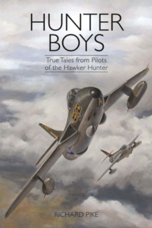 Hunter Boys : True Tales from Pilots of the Hawker Hunter, Hardback Book