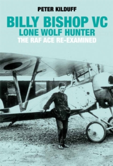 Billy Bishop Lone Wolf Hunter : The RAF Ace Re-Examined, Hardback Book