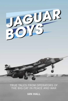 Jaguar Boys : True Tales from Operators of the Big Cat in Peace and War, Hardback Book