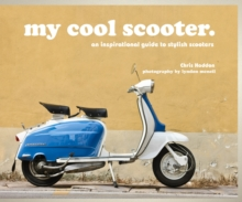 My Cool Scooter : An Inspirational Guide to Stylish Scooters, Hardback Book