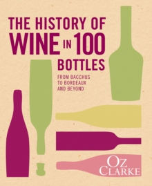 The History of Wine in 100 Bottles : From Bacchus to Bordeaux and Beyond, Hardback Book