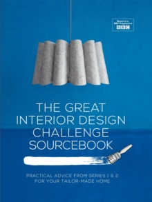 The Great Interior Design Challenge Sourcebook : Practical Advice from Series 1&2 for Your Tailor-Made Home, Hardback Book