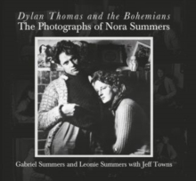 Dylan Thomas and the Bohemians : The Photographs of Nora Summers, Hardback Book