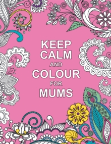 Keep Calm and Colour for Mums, Paperback / softback Book