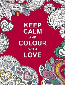 Keep Calm and Colour with Love, Paperback / softback Book