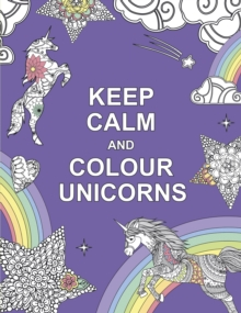 Keep Calm and Colour Unicorns, Paperback Book