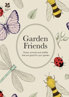 Garden Friends (2016 edition) : Plants, animals and wildlife that are good for your garden, Hardback Book