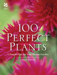100 Perfect Plants : A Simple Plan for Your Dream Garden, Hardback Book