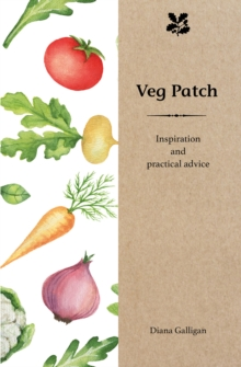 Veg Patch : Inspiration and Practical Advice for Beginners, Hardback Book