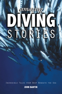 Amazing Diving Stories - Incredible Tales from Deep Beneath the Sea, Paperback / softback Book