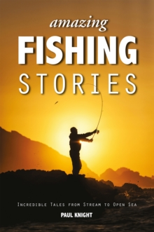 Amazing Fishing Stories - Incredible Tales from Stream to Open Sea, Paperback / softback Book