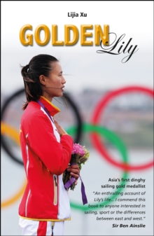 Golden Lily : Asia's First Dinghy Sailing Gold Medallist, Paperback Book