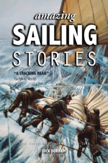 Amazing Sailing Stories - True Adventures from the High Seas, Paperback / softback Book